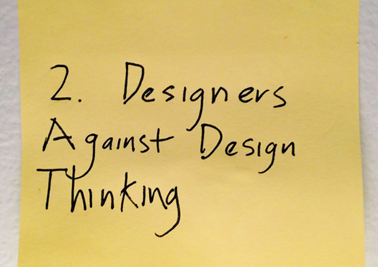 Designers Against Design Thinking: Opinion Piece