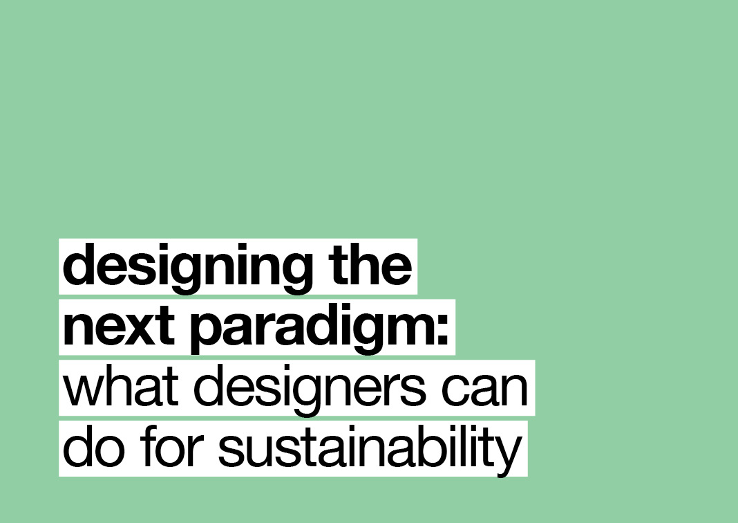 Designing the next paradigm: what designers can do for sustainability
